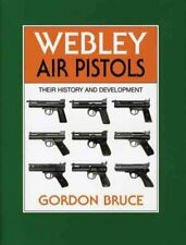 Webley Air Pistols : Their History and Development, Hardcover by Bruce, Gordo...