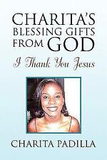 Charita's Blessing Gifts from God : I Thank You Jesus by Charita Padilla...