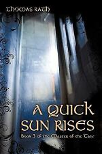 A Quick Sun Rises : Book 3 of the Master of the Tane by Thomas Rath (2010,...