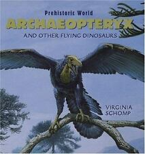 Archaeopteryx and Other Flying Dinosaurs (Schomp, Virginia. Prehistoric World.),