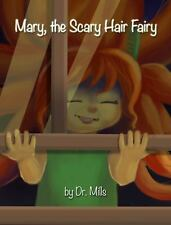 Mary, the Scary Hair Fairy: Sleep with One Eye Open. (Paperback or Softback)