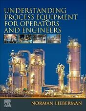 Understanding Process Equipment for Operators and Engineers 1st Edition by Norma