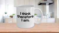 I think therefore I am Mug Coffee Cup Funny Gift for Philosopher Teacher Prof