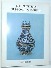 MAX LOEHR Ritual Vessels Of Bronze Age China ANITIQUE REFERENCE 1968
