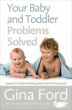 Your Baby and Toddler Problems Solved : A Parent's Trouble-Shooting Guide to...