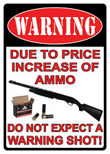 "17"" X 12"" TIN SIGN WARNING DUE TO THE PRICE INCREASE OF AMMO METAL SIGN NEW"
