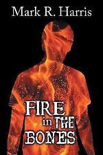 Fire in the Bones by Mark R. Harris