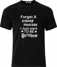 FORGET A DISNEY PRINCESS I JUST WANT TO BE HERMIONE COTTON T SHIRT