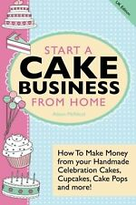 Start A Cake Business From Home: How To Make Money from your Handmad... NEW BOOK