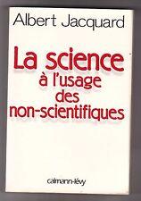 La Science A L'usage Des Non-scientifiques - Albert Jacquard. Calmann Levy
