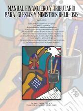 Manual Financiero y Tributario para Iglesias y Ministros Religiosos by M. S.,...