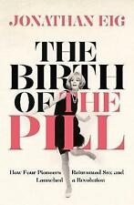 (Good)-The Birth of the Pill: How Four Pioneers Reinvented Sex and Launched a Re
