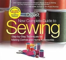 New Complete Guide to Sewing: Step-by-Step Techniques for Making Clothes and Hom
