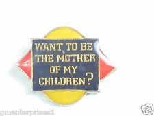Mother Pin ,  Sayings Pin , Want To Be The Mother Of My Children Pin (say 184)