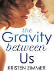 NEW The Gravity Between Us by Kristen Zimmer