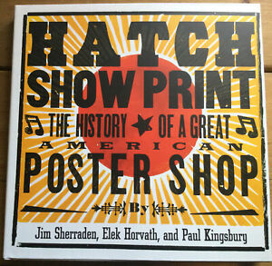 Hatch Show Print: The History of a Great American Letterpress Shop.