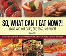 So, What Can I Eat Now?!: Living Without Dairy, Soy, Eggs, and Wheat: Healthy an