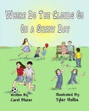 Where Do the Clouds Go on a Sunny Day by Carol Blazer (2014, Paperback)