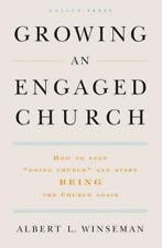 Growing an Engaged Church : How to Stop Doing Church and Start Being the...