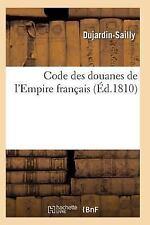 Code des Douanes de l'Empire Francais by Dujardin-Sailly (2015, Paperback)
