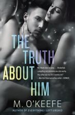 The Truth about Him : A Novel by M. O'Keefe (2015, Paperback)