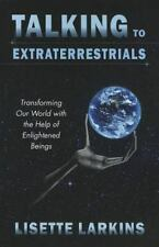 Talking to Extraterrestrials : Transforming Our World with the Help of...