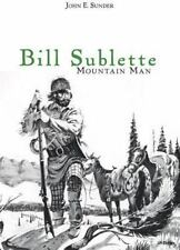 Bill Sublette: Mountain Man Book~Fur Trade~Indian Wars~Frontier Life~Hunting~NEW