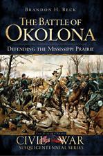 The Battle of Okolona: Defending the Mississippi Prairie [Civil War Series] [MS]