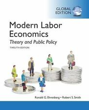 Modern Labor Economics : Theory and Public Policy, Global Edition by Robert...