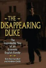The Disappearing Duke: The Improbable Tale of an Eccentric English-ExLibrary