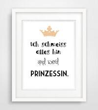 ich schmeiss alles hin und werd Prinzessin print Druck Bild poster spruch leben