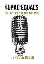 NEW Tupac Equals The Outlawz of Mic And Men by T. Ursula Green