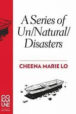 A Series of Un/Natural/Disasters by Cheena Marie Lo (2016, Paperback)