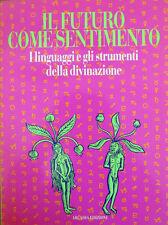 The futuro come feeling. Languages and instruments della divination. Arcadia