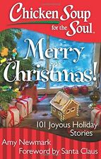 Chicken Soup for the Soul: Merry Christmas!: 101 Joyous Holiday Stories by Amy N