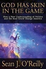 God Has Skin in the Game : How a New Understanding of Politics and the Soul...