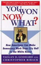 You Won--Now What?: How Americans Can Make Democracy Work from City Hall to t...
