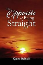 The Opposite of Being Straight by Kyana Belfield (2011, Paperback)