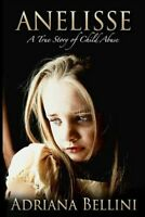 Anelisse: A True Story of Child Abuse, Brand New, Free P&P in the UK