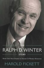 The Ralph D. Winter Story : How One Man Dared to Shake up World Missions by...