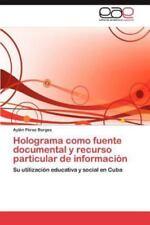 Holograma Como Fuente Documental y Recurso Particular de Informacion (Paperback