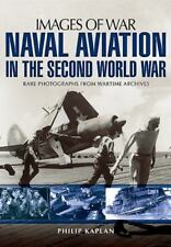Naval Aviation in the Second World War (Images of War), Kaplan, Philip