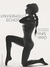 Unverhüllt schön: Aktfotografie aus Osteuropa 1945-1990 Das Neue Berlin
