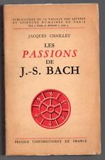 JACQUES CHAILLEY LES PASSIONS DE J-S BACH EO PUF 1963 TBE MUSIQUE SACREE OEUVRES