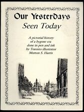 OUR YESTERDAYS SEEN TODAY Morton S. Harris Pen and Ink OLD TORONTO 1997 Book
