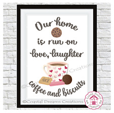Our home is run on love laughter coffee/tea & biscuits' print home wall art gift