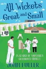 All Wickets Great And Small: In Search of Yorkshire's Grassroots Cricket
