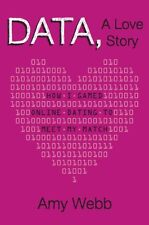 Data, A Love Story: How I Gamed Online Dating to Meet My Match by Amy Webb