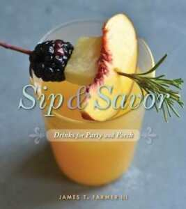 Sip and Savor: Drinks for Party and Porch by James T Farmer: Used