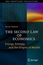 The Second Law of Economics : Energy, Entropy, and the Origins of Wealth by...